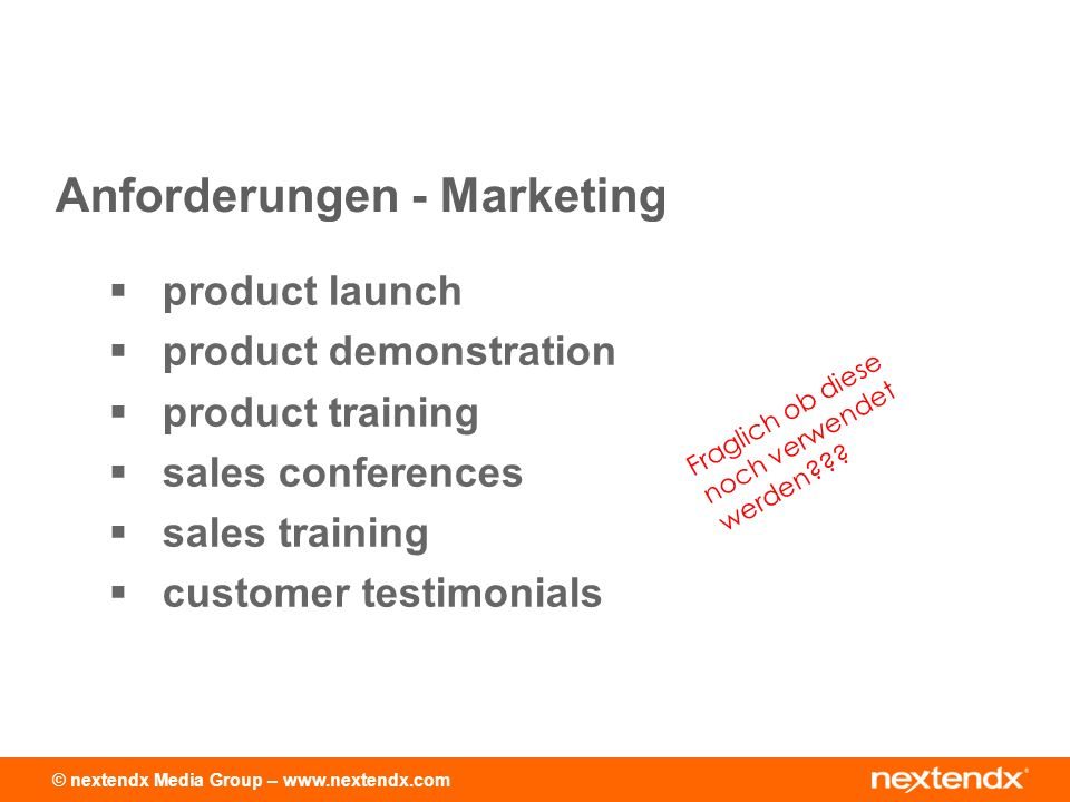 © nextendx Media Group – www.nextendx.com product launch product demonstration product training sales conferences sales training customer testimonials Anforderungen - Marketing Fraglich ob diese noch verwendet werden