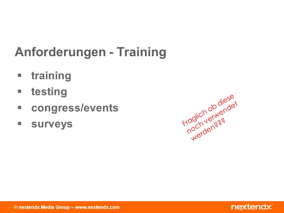 © nextendx Media Group – www.nextendx.com training testing congress/events surveys Anforderungen - Training Fraglich ob diese noch verwendet werden???