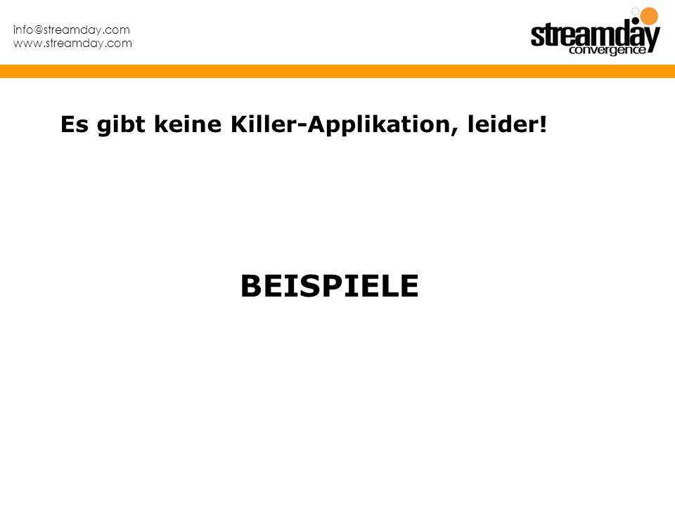 info@streamday.com www.streamday.com BEISPIELE Es gibt keine Killer-Applikation, leider!