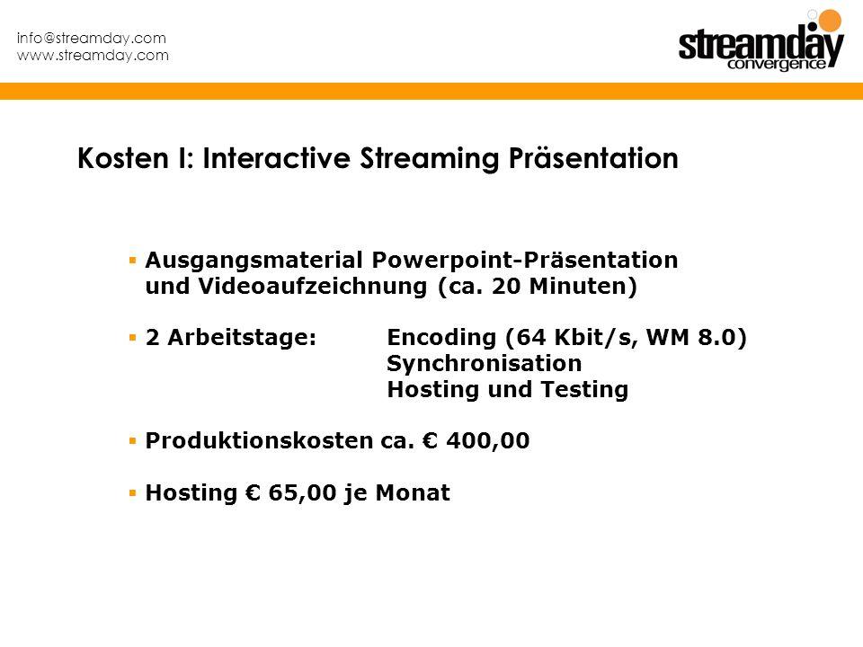 info@streamday.com www.streamday.com Ausgangsmaterial Powerpoint-Präsentation und Videoaufzeichnung (ca. 20 Minuten) 2 Arbeitstage:Encoding (64 Kbit/s