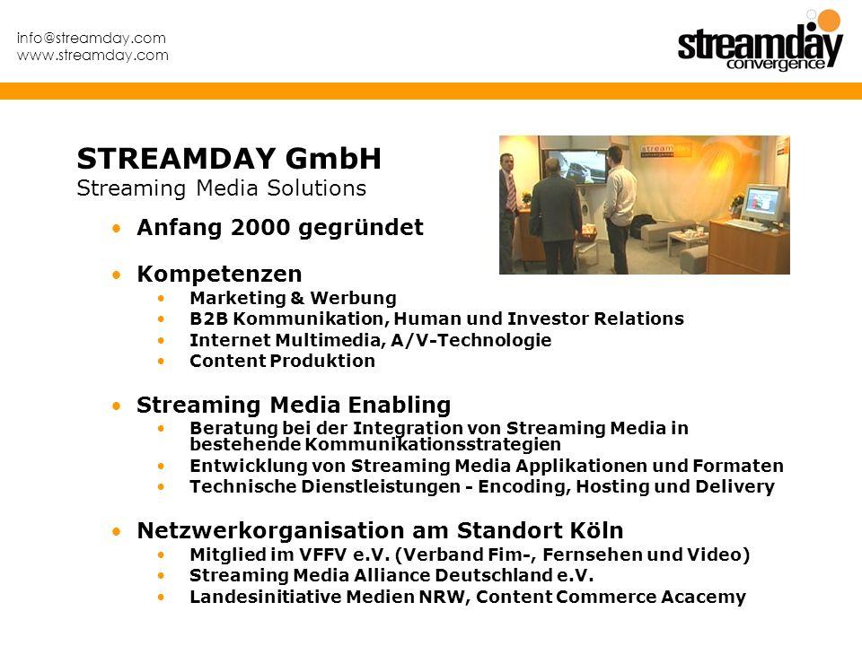 info@streamday.com www.streamday.com STREAMDAY GmbH Streaming Media Solutions Anfang 2000 gegründet Kompetenzen Marketing & Werbung B2B Kommunikation,