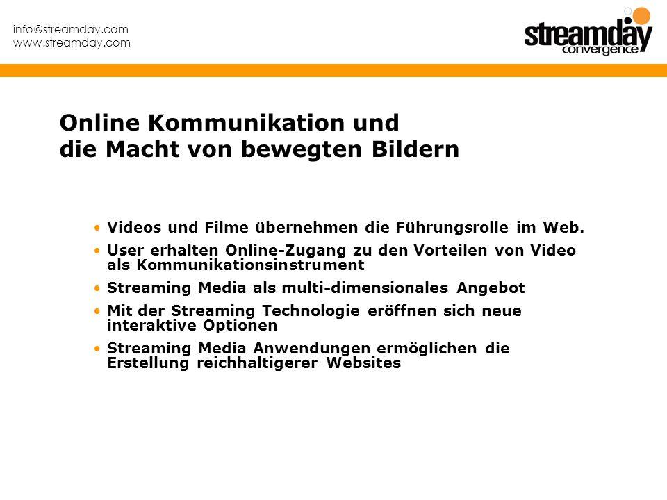 info@streamday.com www.streamday.com Videos und Filme übernehmen die Führungsrolle im Web. User erhalten Online-Zugang zu den Vorteilen von Video als