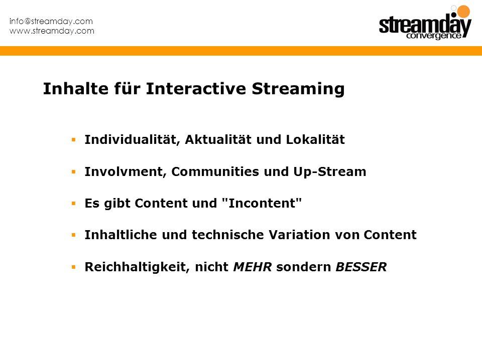 info@streamday.com www.streamday.com Inhalte für Interactive Streaming Individualität, Aktualität und Lokalität Involvment, Communities und Up-Stream