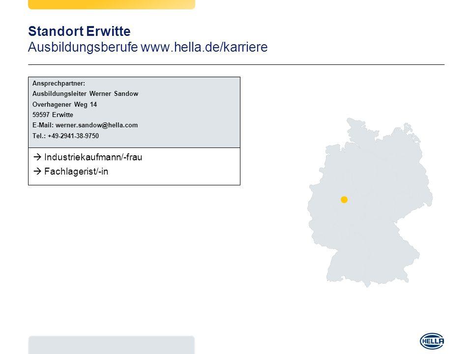 Standort Erwitte Ausbildungsberufe www.hella.de/karriere Industriekaufmann/-frau Fachlagerist/-in Ansprechpartner: Ausbildungsleiter Werner Sandow Ove
