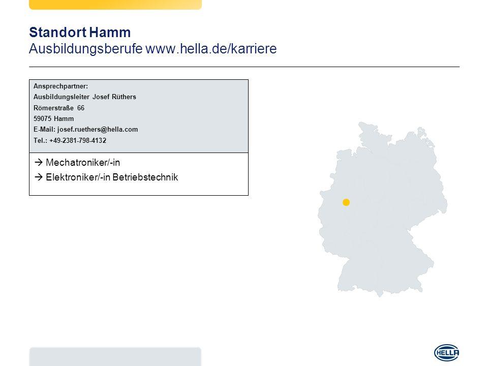 Standort Hamm Ausbildungsberufe www.hella.de/karriere Mechatroniker/-in Elektroniker/-in Betriebstechnik Ansprechpartner: Ausbildungsleiter Josef Rüth