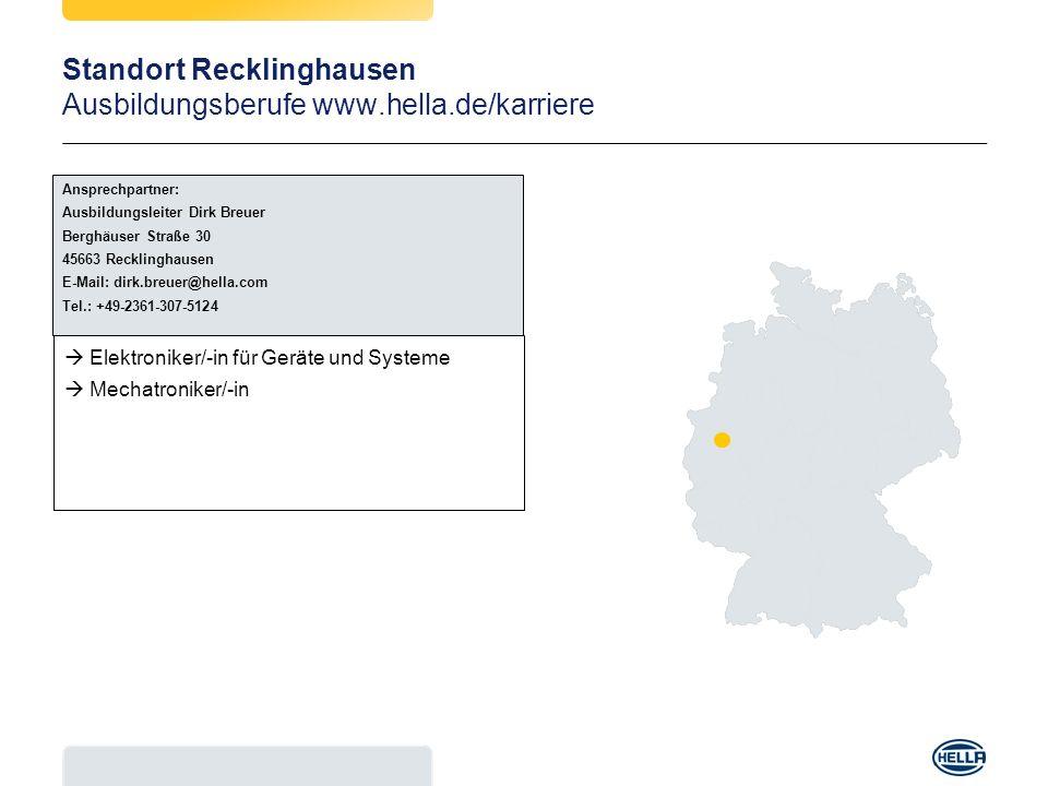 Standort Recklinghausen Ausbildungsberufe www.hella.de/karriere Elektroniker/-in für Geräte und Systeme Mechatroniker/-in Ansprechpartner: Ausbildungs