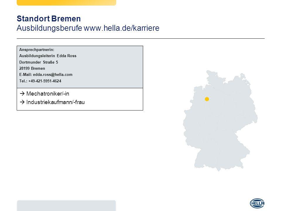 Standort Bremen Ausbildungsberufe www.hella.de/karriere Mechatroniker/-in Industriekaufmann/-frau Ansprechpartnerin: Ausbildungsleiterin Edda Ross Dor