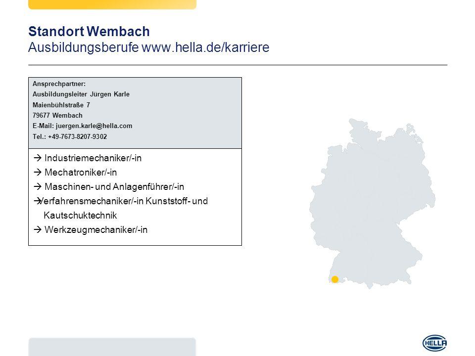 Standort Wembach Ausbildungsberufe www.hella.de/karriere Industriemechaniker/-in Mechatroniker/-in Maschinen- und Anlagenführer/-in Verfahrensmechanik