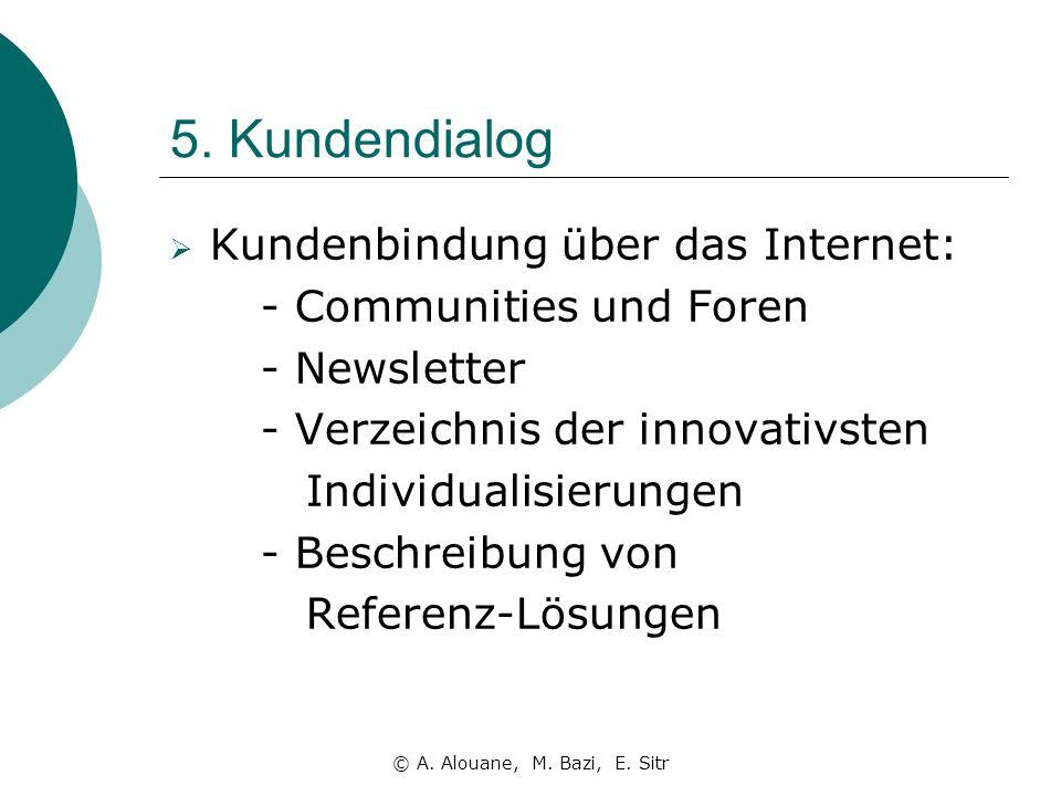 5. Kundendialog Kundenbindung über das Internet: - Communities und Foren - Newsletter - Verzeichnis der innovativsten Individualisierungen - Beschreib