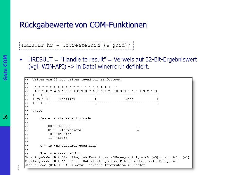 Goto COM 16 Prof. Dr.-Ing. Franz-Josef Behr Rückgabewerte von COM-Funktionen HRESULT =