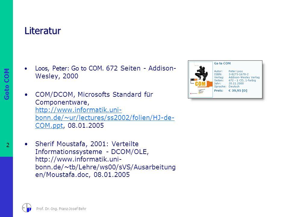 Goto COM 2 Prof. Dr.-Ing. Franz-Josef Behr Literatur Loos, Peter: Go to COM. 672 Seiten - Addison- Wesley, 2000 COM/DCOM, Microsofts Standard für Comp