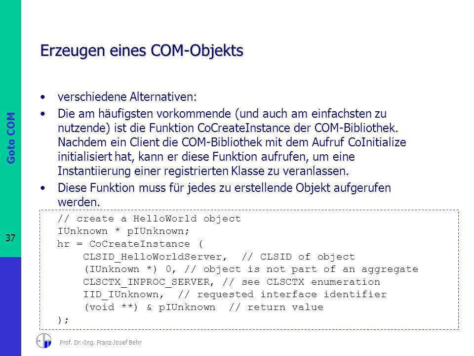 Goto COM 37 Prof. Dr.-Ing. Franz-Josef Behr Erzeugen eines COM-Objekts verschiedene Alternativen: Die am häufigsten vorkommende (und auch am einfachst