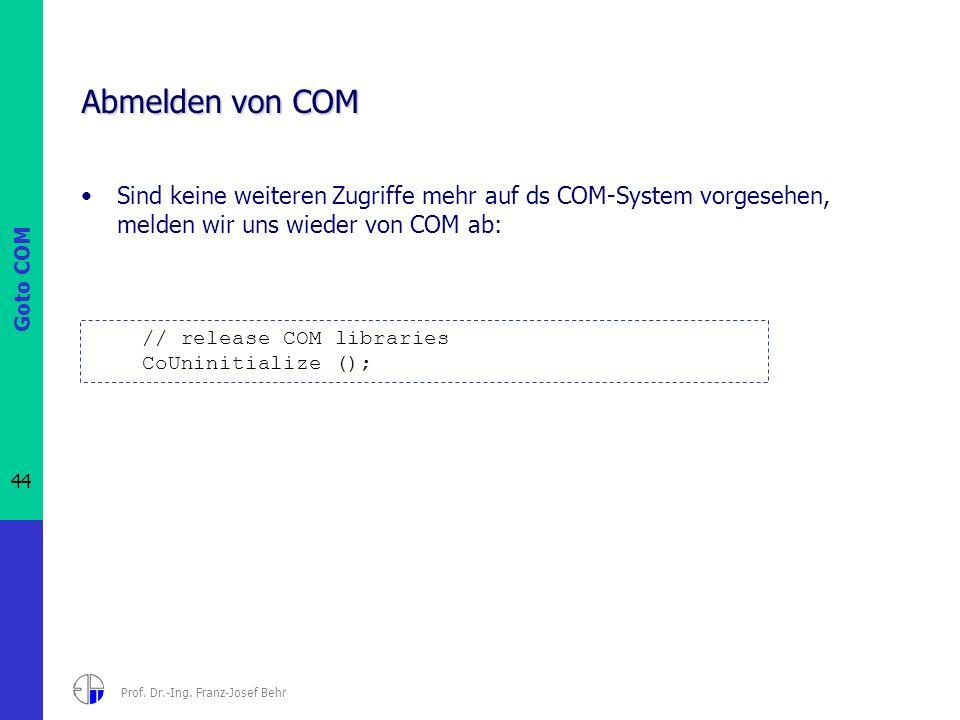 Goto COM 44 Prof. Dr.-Ing. Franz-Josef Behr Abmelden von COM Sind keine weiteren Zugriffe mehr auf ds COM-System vorgesehen, melden wir uns wieder von