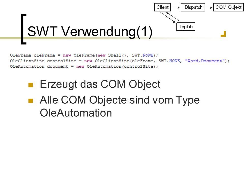 SWT Verwendung(1) Erzeugt das COM Object Alle COM Objecte sind vom Type OleAutomation