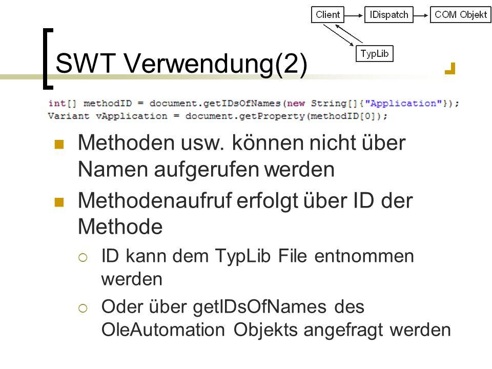 SWT Verwendung(2) Methoden usw. können nicht über Namen aufgerufen werden Methodenaufruf erfolgt über ID der Methode ID kann dem TypLib File entnommen