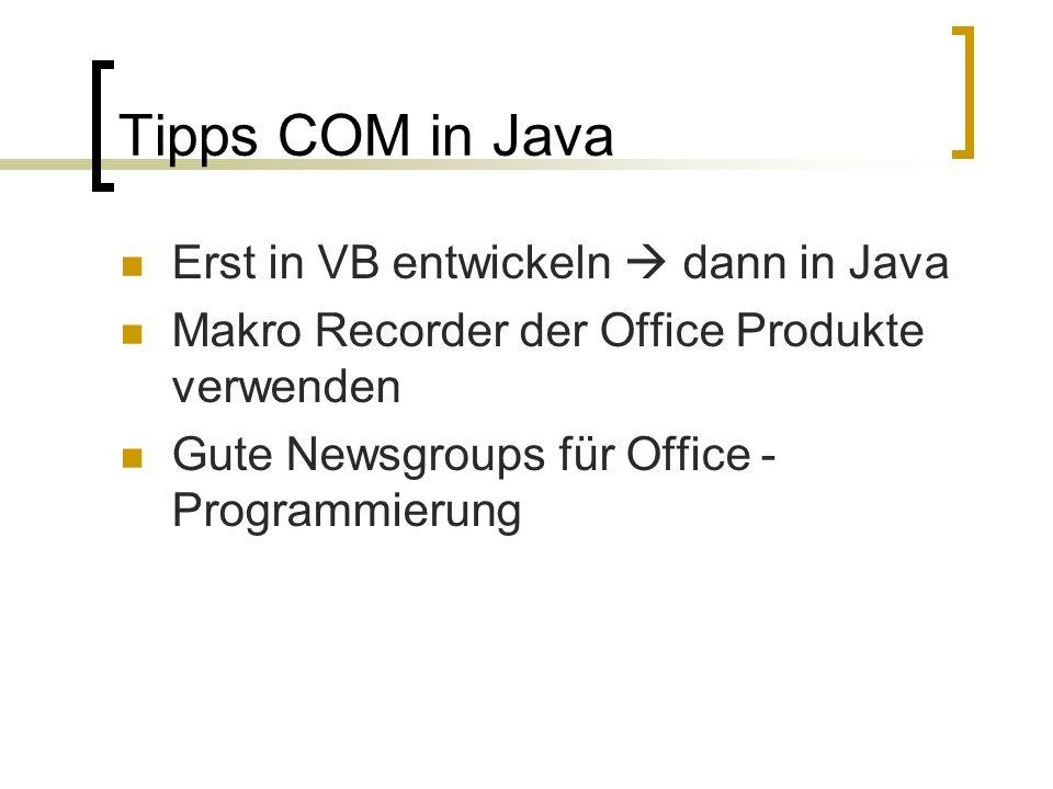 Tipps COM in Java Erst in VB entwickeln dann in Java Makro Recorder der Office Produkte verwenden Gute Newsgroups für Office - Programmierung