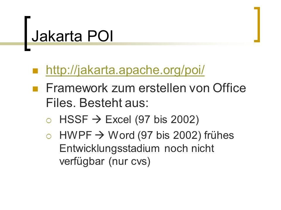 Jakarta POI http://jakarta.apache.org/poi/ Framework zum erstellen von Office Files. Besteht aus: HSSF Excel (97 bis 2002) HWPF Word (97 bis 2002) frü