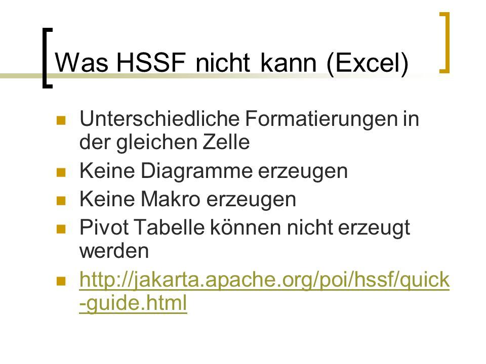 Was HSSF nicht kann (Excel) Unterschiedliche Formatierungen in der gleichen Zelle Keine Diagramme erzeugen Keine Makro erzeugen Pivot Tabelle können n