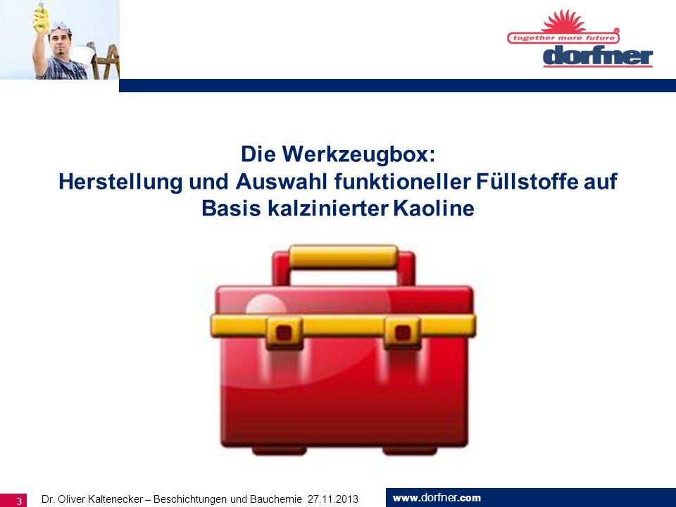 www. dorfner.com 3 Die Werkzeugbox: Herstellung und Auswahl funktioneller Füllstoffe auf Basis kalzinierter Kaoline Dr. Oliver Kaltenecker – Beschicht