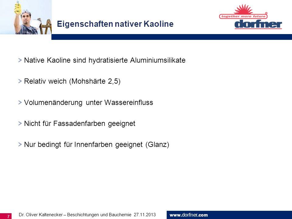 www. dorfner.com 7 Eigenschaften nativer Kaoline Dr. Oliver Kaltenecker – Beschichtungen und Bauchemie 27.11.2013 Native Kaoline sind hydratisierte Al
