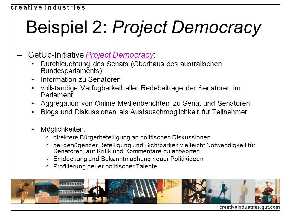 creativeindustries.qut.com Beispiel 2: Project Democracy GetUp-Initiative Project Democracy:Project Democracy Durchleuchtung des Senats (Oberhaus des