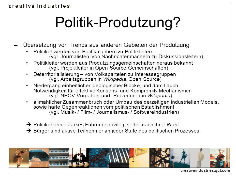 creativeindustries.qut.com Politik-Produtzung? Übersetzung von Trends aus anderen Gebieten der Produtzung: Politiker werden von Politikmachern zu Poli