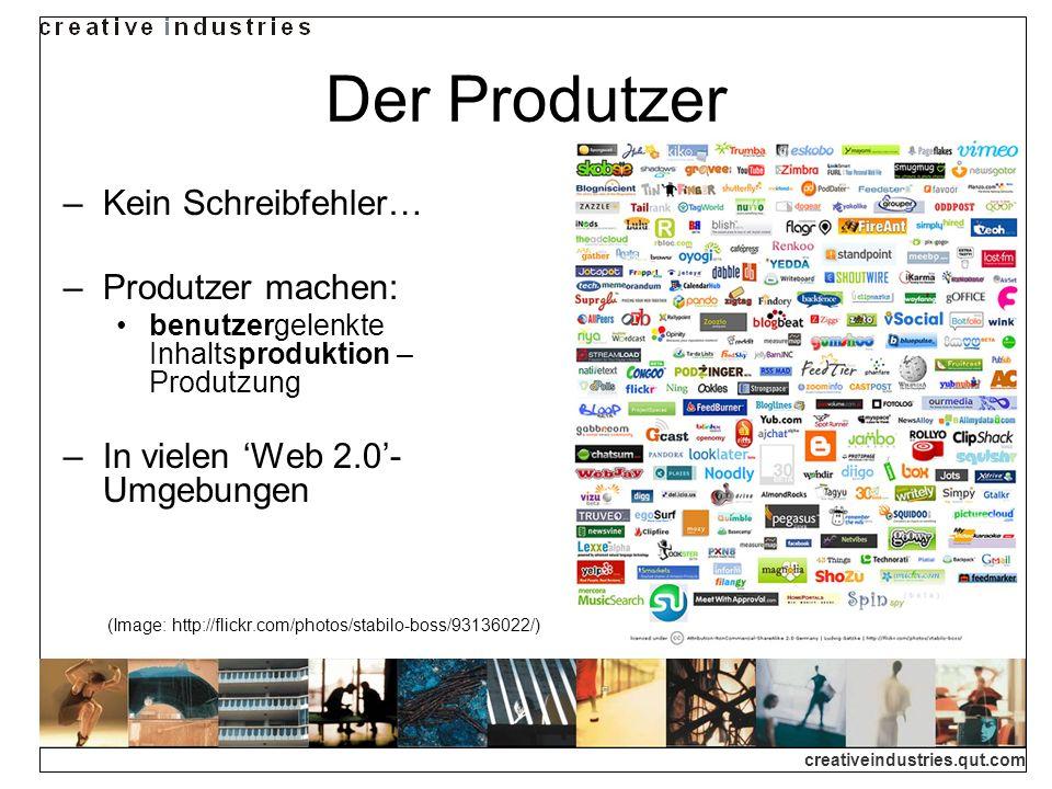creativeindustries.qut.com Der Produtzer Kein Schreibfehler… Produtzer machen: benutzergelenkte Inhaltsproduktion – Produtzung In vielen Web 2.0- Umge