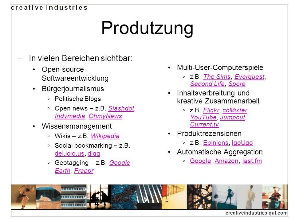 creativeindustries.qut.com Produtzung In vielen Bereichen sichtbar: Open-source- Softwareentwicklung Bürgerjournalismus Politische Blogs Open news – z