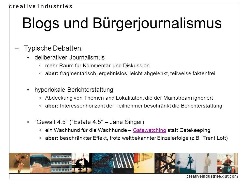creativeindustries.qut.com Blogs und Bürgerjournalismus Typische Debatten: deliberativer Journalismus mehr Raum für Kommentar und Diskussion aber: fra