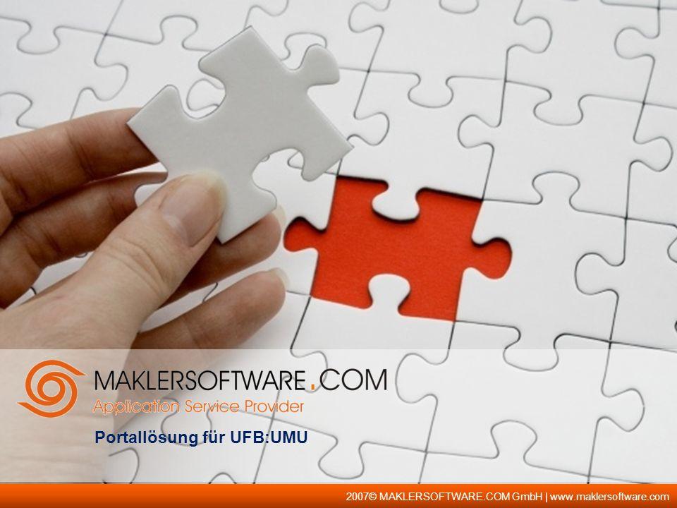2007© MAKLERSOFTWARE.COM GmbH | www.maklersoftware.com Portallösung für UFB:UMU
