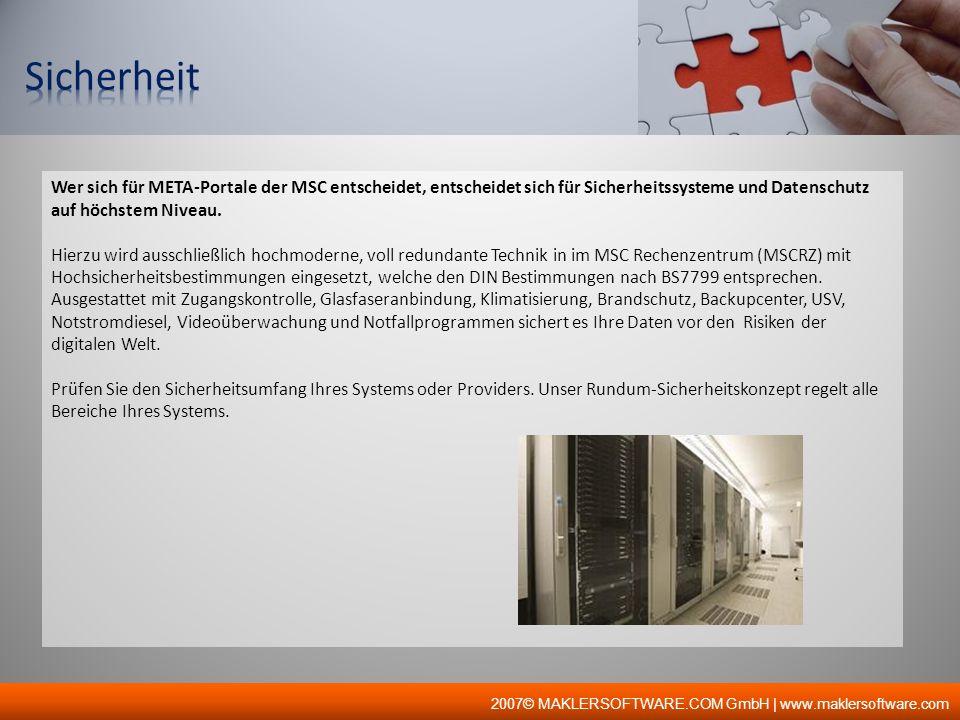2007© MAKLERSOFTWARE.COM GmbH | www.maklersoftware.com Wer sich für META-Portale der MSC entscheidet, entscheidet sich für Sicherheitssysteme und Date