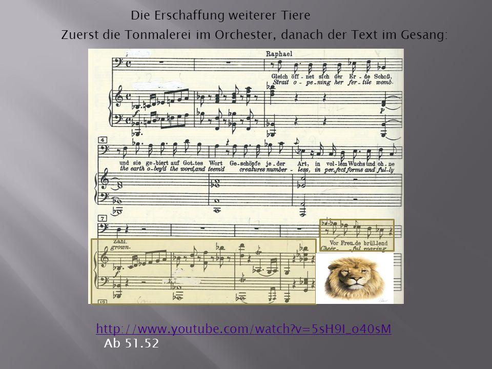 Die Erschaffung weiterer Tiere http://www.youtube.com/watch v=5sH9I_o40sM Ab 51.52 Zuerst die Tonmalerei im Orchester, danach der Text im Gesang: