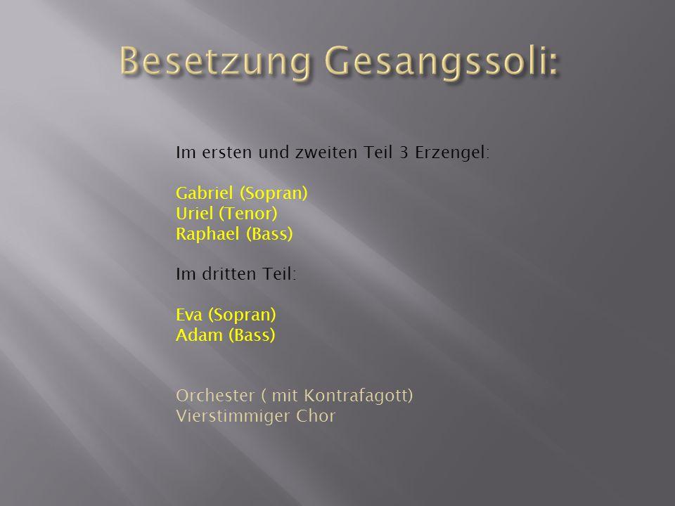 Im ersten und zweiten Teil 3 Erzengel: Gabriel (Sopran) Uriel (Tenor) Raphael (Bass) Im dritten Teil: Eva (Sopran) Adam (Bass) Orchester ( mit Kontrafagott) Vierstimmiger Chor