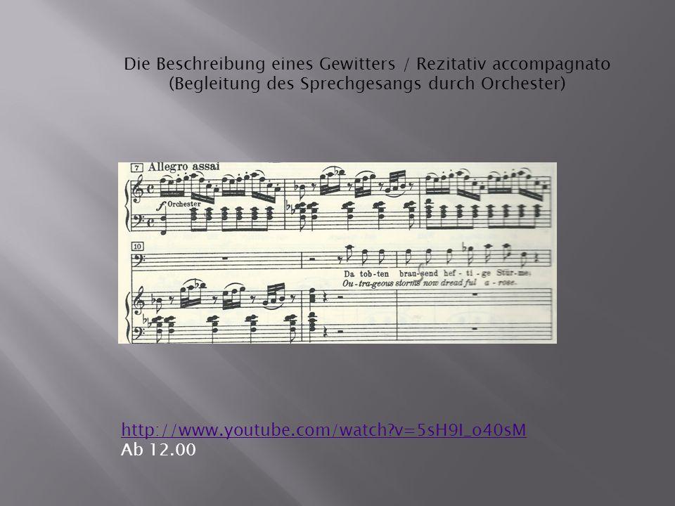 Die Beschreibung eines Gewitters / Rezitativ accompagnato (Begleitung des Sprechgesangs durch Orchester) http://www.youtube.com/watch v=5sH9I_o40sM Ab 12.00