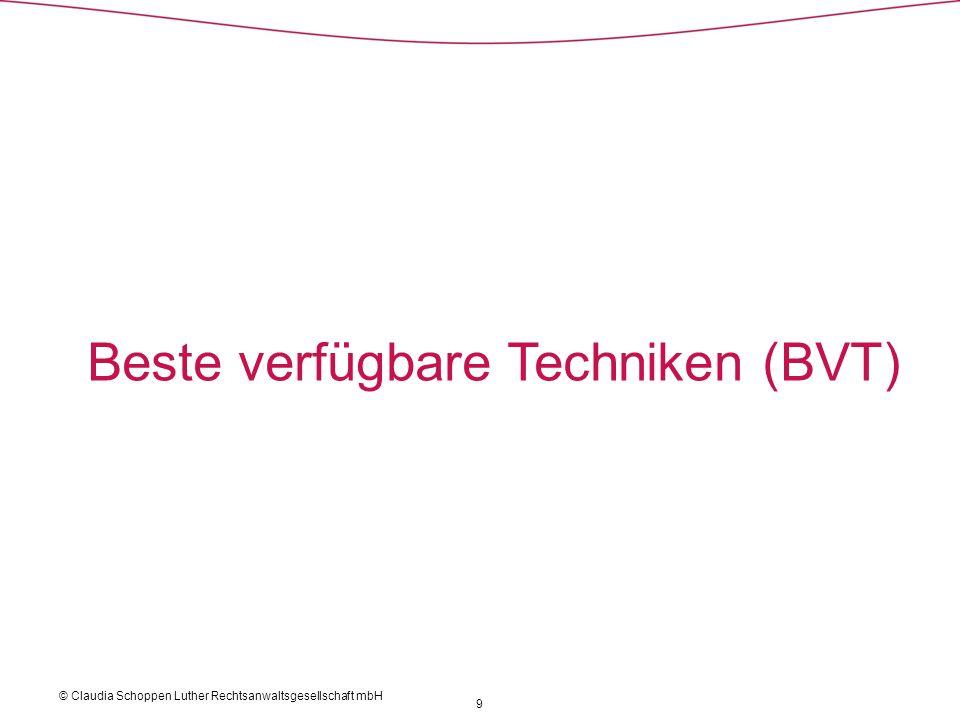 Beste verfügbare Techniken (BVT) 9 © Claudia Schoppen Luther Rechtsanwaltsgesellschaft mbH