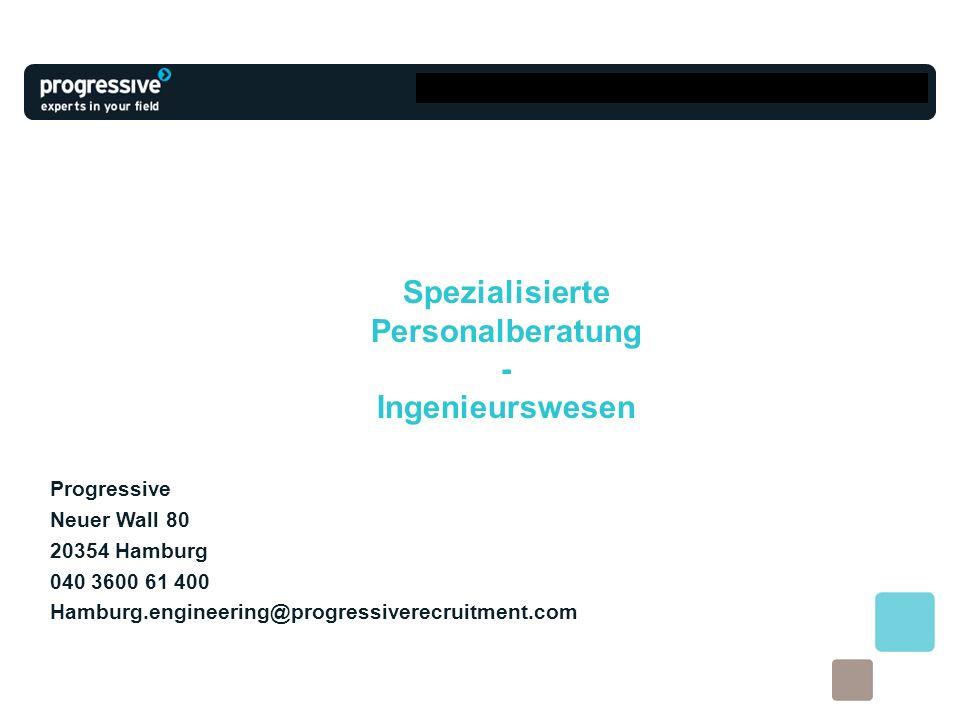 Spezialisierte Personalberatung - Ingenieurswesen Progressive Neuer Wall 80 20354 Hamburg 040 3600 61 400 Hamburg.engineering@progressiverecruitment.c