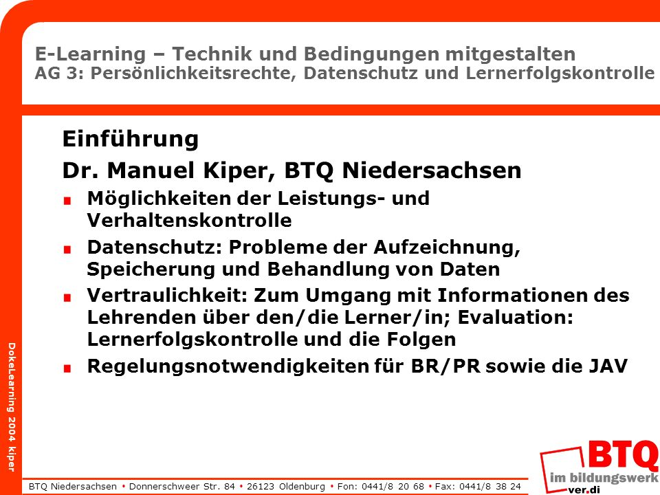 BTQ Niedersachsen Donnerschweer Str. 84 26123 Oldenburg Fon: 0441/8 20 68 Fax: 0441/8 38 24 DokeLearning 2004 kiper E-Learning – Technik und Bedingung