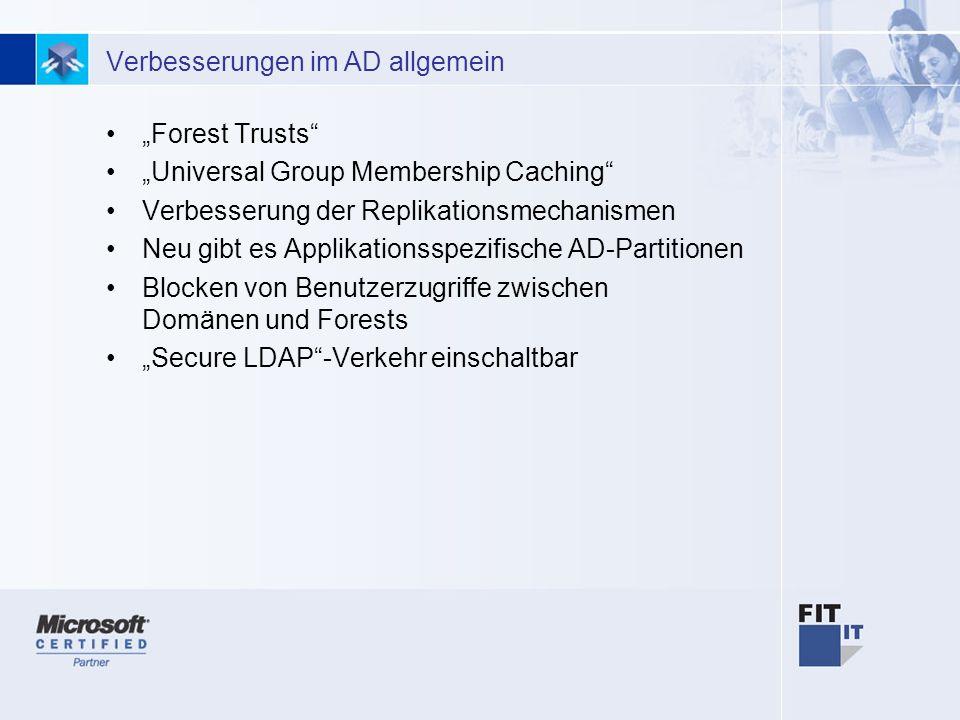 6 Verbesserungen im AD allgemein Forest Trusts Universal Group Membership Caching Verbesserung der Replikationsmechanismen Neu gibt es Applikationsspezifische AD-Partitionen Blocken von Benutzerzugriffe zwischen Domänen und Forests Secure LDAP-Verkehr einschaltbar