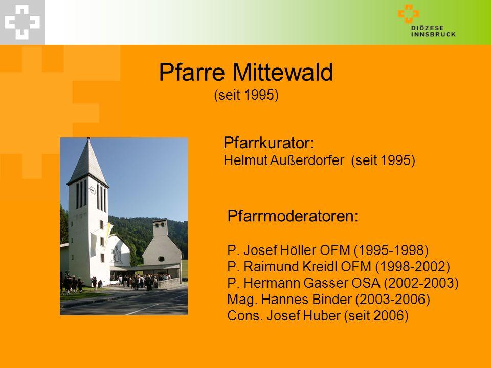 Pfarre Mittewald (seit 1995) Pfarrmoderatoren: P. Josef Höller OFM (1995-1998) P. Raimund Kreidl OFM (1998-2002) P. Hermann Gasser OSA (2002-2003) Mag