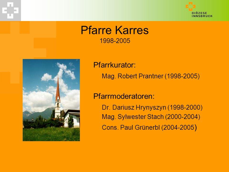 Pfarre Karres 1998-2005 Pfarrkurator: Mag. Robert Prantner (1998-2005) Pfarrmoderatoren: Dr. Dariusz Hrynyszyn (1998-2000) Mag. Sylwester Stach (2000-