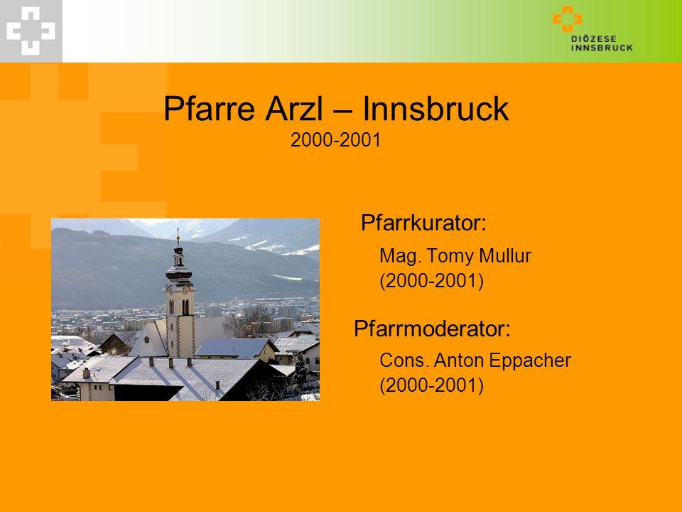 Pfarre Arzl – Innsbruck 2000-2001 Pfarrkurator: Mag. Tomy Mullur (2000-2001) Pfarrmoderator: Cons. Anton Eppacher (2000-2001)