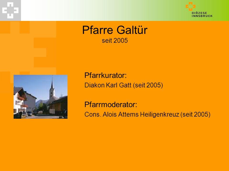 Pfarre Galtür seit 2005 Pfarrkurator: Diakon Karl Gatt (seit 2005) Pfarrmoderator: Cons. Alois Attems Heiligenkreuz (seit 2005)