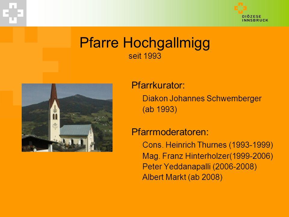 Pfarre Hochgallmigg seit 1993 Pfarrkurator: Diakon Johannes Schwemberger (ab 1993) Pfarrmoderatoren: Cons. Heinrich Thurnes (1993-1999) Mag. Franz Hin