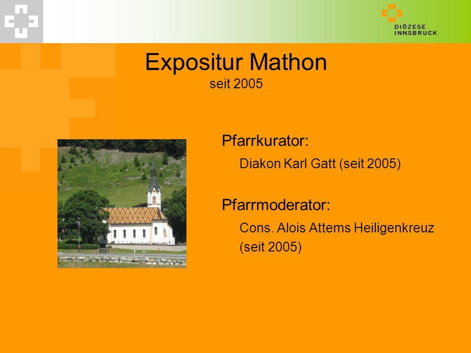 Expositur Mathon seit 2005 Pfarrkurator: Diakon Karl Gatt (seit 2005) Pfarrmoderator: Cons. Alois Attems Heiligenkreuz (seit 2005)