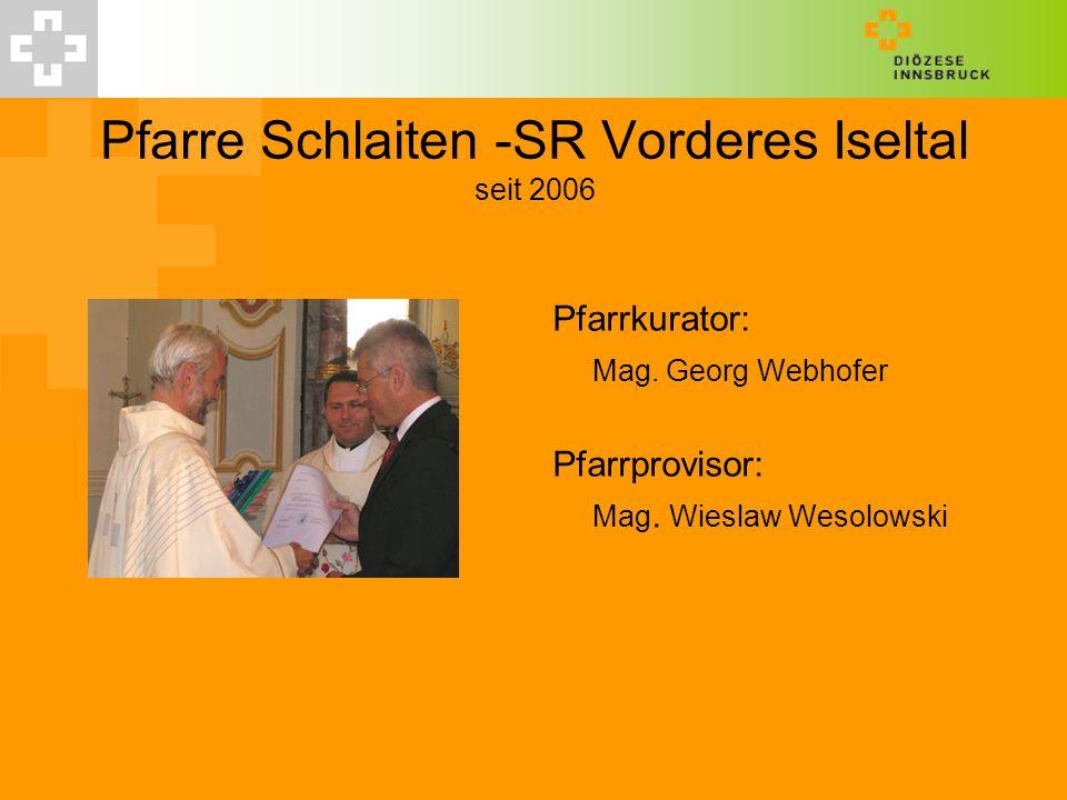 Pfarre Schlaiten -SR Vorderes Iseltal seit 2006 Pfarrkurator: Mag. Georg Webhofer Pfarrprovisor: Mag. Wieslaw Wesolowski