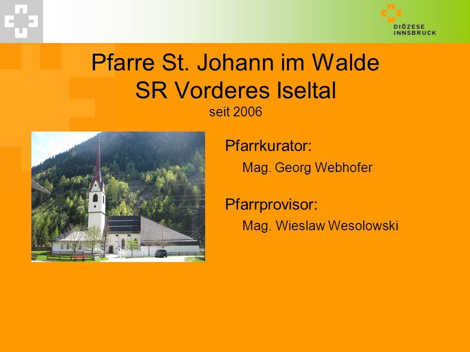 Pfarre St. Johann im Walde SR Vorderes Iseltal seit 2006 Pfarrkurator: Mag. Georg Webhofer Pfarrprovisor: Mag. Wieslaw Wesolowski