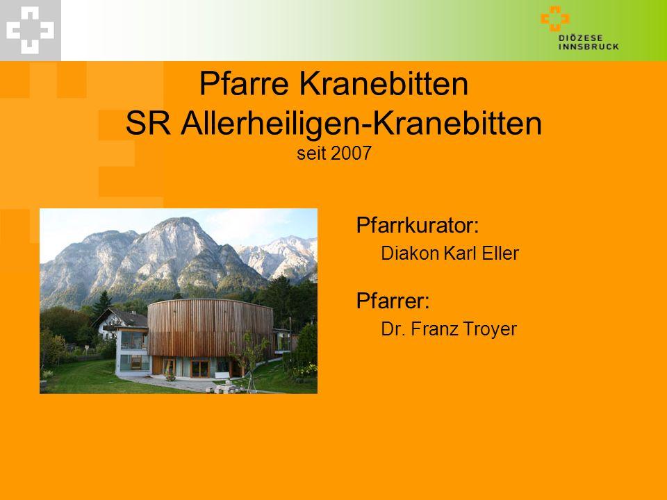 Pfarre Kranebitten SR Allerheiligen-Kranebitten seit 2007 Pfarrkurator: Diakon Karl Eller Pfarrer: Dr. Franz Troyer