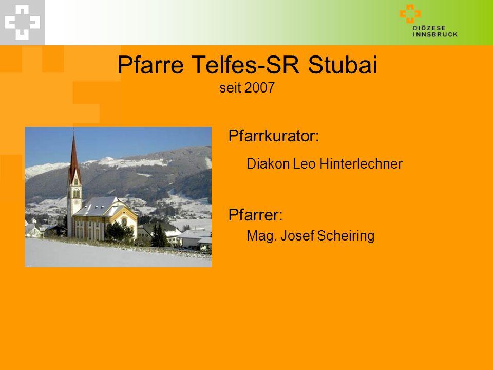 Pfarre Telfes-SR Stubai seit 2007 Pfarrkurator: Diakon Leo Hinterlechner Pfarrer: Mag. Josef Scheiring