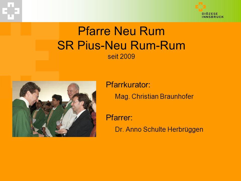 Pfarre Neu Rum SR Pius-Neu Rum-Rum seit 2009 Pfarrkurator: Mag. Christian Braunhofer Pfarrer: Dr. Anno Schulte Herbrüggen