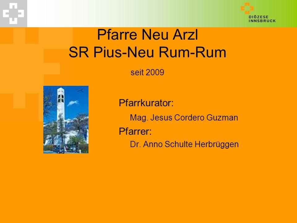 Pfarre Neu Arzl SR Pius-Neu Rum-Rum seit 2009 Pfarrkurator: Mag. Jesus Cordero Guzman Pfarrer: Dr. Anno Schulte Herbrüggen